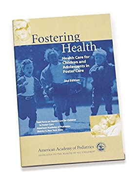 Fostering Health: Health Care for Children and Adolescents in Foster Care 9781581101430