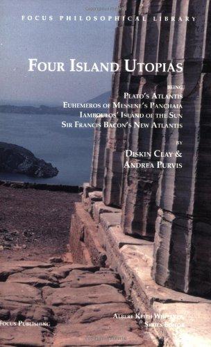 Four Island Utopias: Being Plato's Atlantis, Euhemeros of Messene's Panchaia, Iamboulos' Island of the Sun, and Francis Bacon's New Atlanti 9781585100002