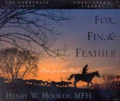 Fox, Fin & Feather: Tales from the Field 9781586670900