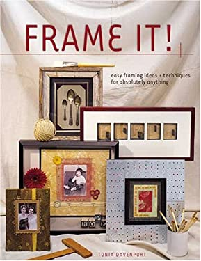 Frame It!: Easy Framing Ideas & Techniques for Absolutely Anything 9781581806885