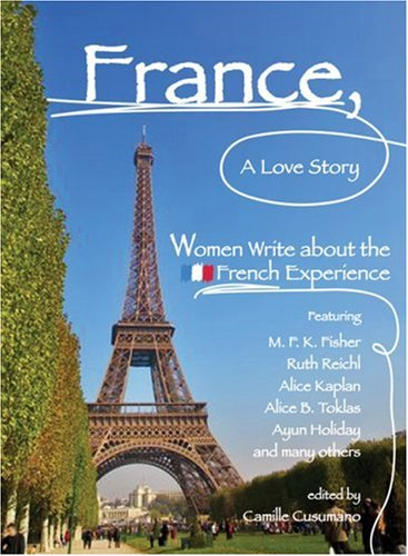 France, a Love Story: Women Write about the French Experience 9781580051156