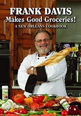 Frank Davis Makes Good Groceries!: A New Orleans Cookbook 9781589805361