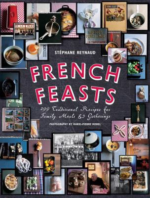 French Feasts: 299 Traditional Recipes for Family Meals & Gatherings 9781584797944