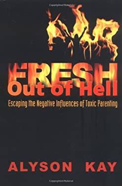 Fresh Out of Hell: Escaping the Negative Influences of Toxic Parenting 9781583850695