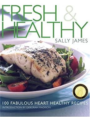 Fresh and Healthy: 100 Fabulous Heart Healthy Recipes 9781580083928