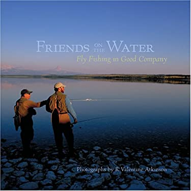 Friends on the Water: Fly Fishing in Good Company 9781584795735