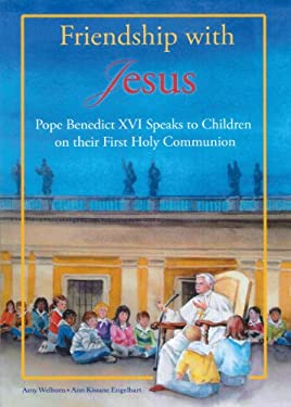 Friendship with Jesus: Pope Benedict XVI Talks to Children on Their First Holy Communion 9781586176198