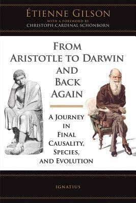 From Aristotle to Darwin and Back Again: A Journey in Final Causality, Species, and Evolution 9781586171698