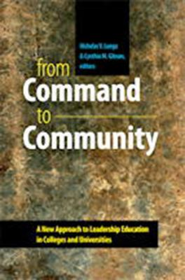 From Command to Community: A New Approach to Leadership Education in Colleges and Universities 9781584659709