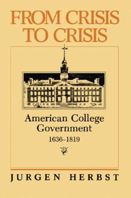 From Crisis to Crisis: American College Government 1636-1819 9781583484463