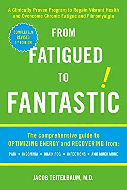From Fatigued to Fantastic!: A Clinically Proven Program to Regain Vibrant Health and Overcome Chronic Fatigue and Fibromyalgia 9781583332894