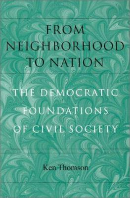 From Neighborhood to Nation from Neighborhood to Nation from Neighborhood to Nation from Neighborhood to Nation from Neighborhoo: The Democratic Found 9781584651055
