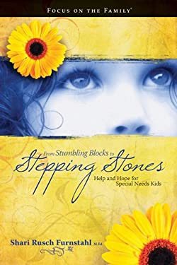 From Stumbling Blocks to Stepping Stones: Help and Hope for Special Needs Kids 9781589974357