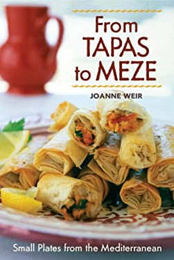 From Tapas to Meze: Small Plates from the Mediterranean 9781580085861