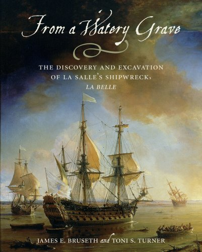 From a Watery Grave: The Discovery and Excavation of La Salle's Shipwreck, La Belle 9781585444311