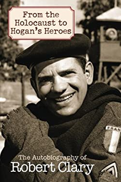 From the Holocaust to Hogan's Heroes: An Autobiography of Robert Clary 9781589793453