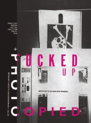 Fucked Up + Photocopied: Instant Art Of The Punk Rock Movement 9781584230007