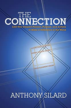 The Connection: Link Your Deepest Passion, Purpose, and Actions to Make a Difference in the World 9781582703060