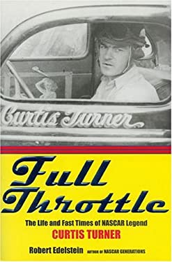 Full Throttle: The Life and Fast Times of NASCAR Legend Curtis Turner 9781585674381