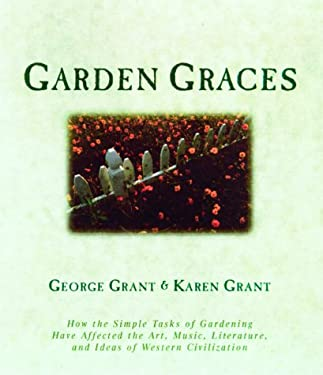 Garden Graces: How the Simple Tasks of Gardening Have Affected the Art, Music, Literature, and Ideas of Western Civilization 9781581820591