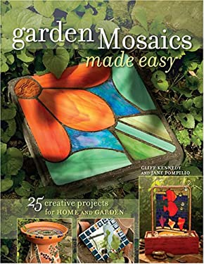 Garden Mosaics Made Easy: 25 Creative Projects for Home and Garden 9781581807202