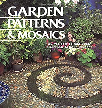 Garden Patterns & Mosaics: 20 Projects to Add Color & Interest to Your Garden 9781589230798