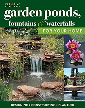 Garden Ponds, Fountains & Waterfalls for Your Home 9781580115063