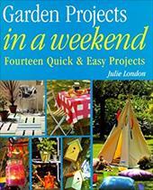 Garden Projects in a Weekend Garden Projects in a Weekend