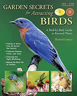 Garden Secrets for Attracting Birds: A Bird-By-Bird Guide to Favored Plants 9781580114356