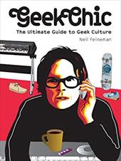 Geek Chic: The Ultimate Guide to Geek Culture 7172906