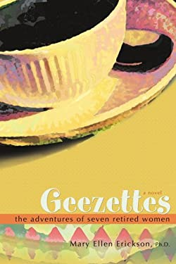 Geezettes: The Adventures of Seven Retired Women 9781583480519