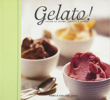 Gelato!: Italian Ice Creams, Sorbetti, and Granite 9781580089234