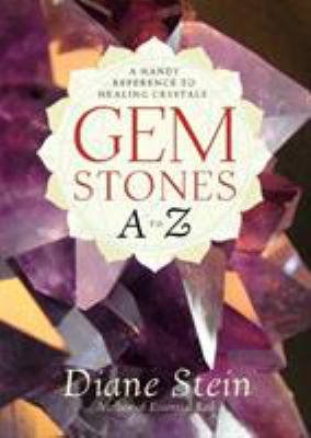 Gemstones A to Z: A Handy Reference to Healing Crystals 9781580911870