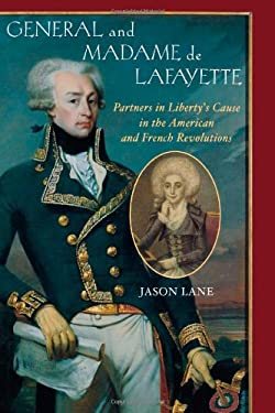 General and Madam de Lafayette: Partners in Liberty's Cause in the American and French Revolutions 9781589790186