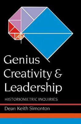Genius Creativity and Leadership: Historiometric Inquiries 9781583484388