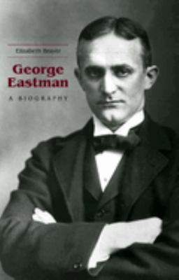 George Eastman: A Biography 9781580462471