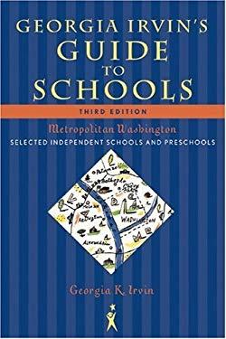 Georgia Irvin's Guide to Schools: Selected Independent Schools and Preschools; Metropolitan Washington 9781589794610