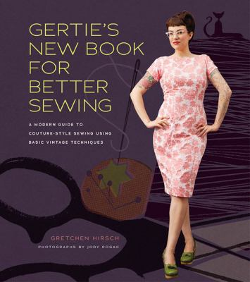Gertie's New Book for Better Sewing: A Modern Guide to Couture-Style Sewing Using Basic Vintage Techniques 9781584799917