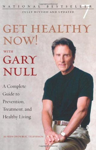 Get Healthy Now! with Gary Null: A Complete Guide to Prevention, Treatment and Healthy Living 9781583227534