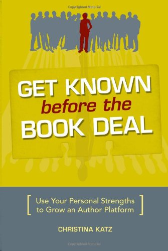 Get Known Before the Book Deal: Use Your Personal Strengths to Grow an Author Platform 9781582975542