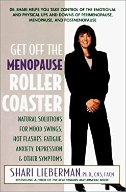 Get Off the Menopause Roller Coaster: Natural Solutions for Mood Swings, Hot Flashes, Fatigue, Anxiety, Depression, and Other Symptoms 9781583330005