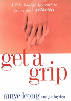 Get a Grip: A Take-Charge Approach to Living with Arthritis 9781585421480