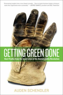Getting Green Done: Hard Truths from the Front Lines of the Sustainability Revolution 9781586486372