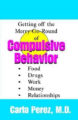 Getting Off the Merry-Go-Round of Compulsive Behaviors 9781587411182