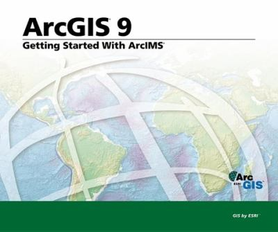 Getting Started with ArcIMS: ArcGIS 9 9781589481114