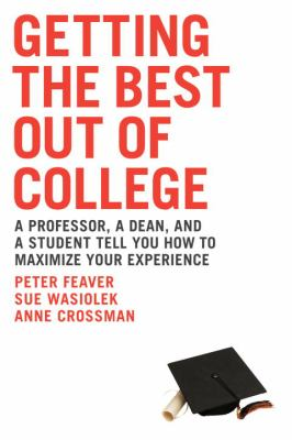 Getting the Best Out of College: A Professor, a Dean, and a Student Tell You How to Maximize Your Experience 9781580088565
