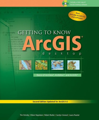 Getting to Know ArcGIS Desktop: Basics of ArcView, ArcEditor, and ArcInfo [With CDROM and DVD] 9781589482104