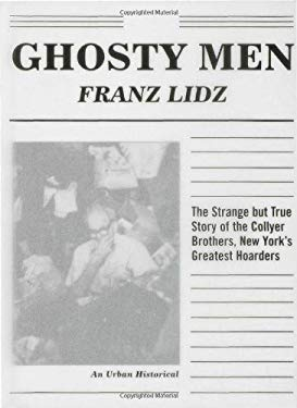 Ghosty Men: The Strange But True Story of the Collyer Brothers, New York's Greatest Hoarders: An Urban Historical 9781582343112