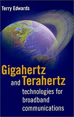 Gigahertz and Terahertz Technologies for Broadband Communications 9781580530682