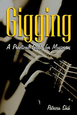 Gigging: A Practical Guide for Musicians 9781581152753